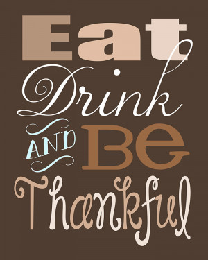 Thanksgiving Quote Free Printable ~ Eat, Drink, and Be Thankful ...