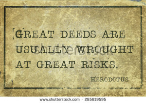 Great deeds are usually wrought at great risks ancient Greek