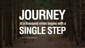 Journey of a thousand miles begins with a single step. – Lao-tzu