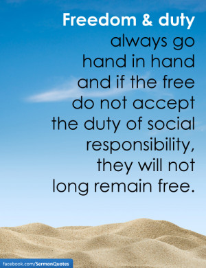 ... duty of social responsibility, they will not long remain free
