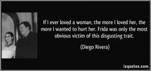 ... her-the-more-i-wanted-to-hurt-her-frida-was-only-the-diego-rivera
