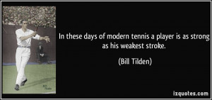 In these days of modern tennis a player is as strong as his weakest ...
