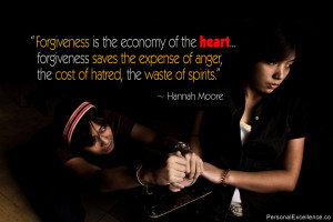 Forgiveness is the economy of the heart… forgiveness saves the ...
