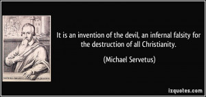 It is an invention of the devil, an infernal falsity for the ...