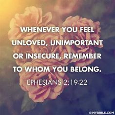 WHENEVER YOU FEEL UNLOVED, UNIMPORTANT OR INSICURE, REMEMBER TO WHOME ...