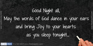Good Night all, May the words of God dance in your ears and bring Joy ...
