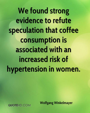 We found strong evidence to refute speculation that coffee consumption ...
