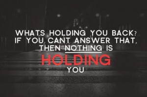 Whats Holding You Back?