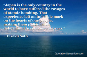 ... them passionately determined to renounce all wars. - Eisaku Sato