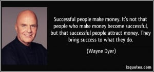 people who make money become successful, but that successful people ...