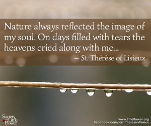 Nature always reflected the image of my soul - St. Therese of Lisieux ...