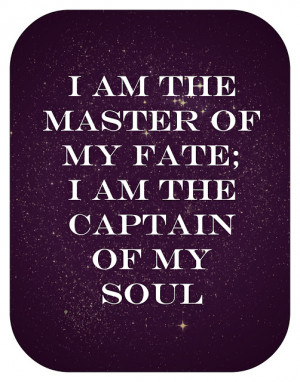 quote/art piece for the day: I am the master of my fate; I am ...