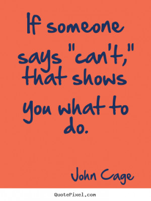 John Cage Quotes - If someone says