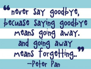 Never say goodbyebecause saying goodbye means going awayand going away ...