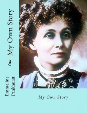 Emmeline Pankhurst – My Own Story