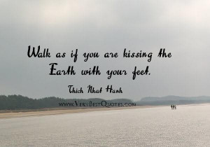 Thich nhat hanh mindfulness quotes walk as if you are kissing the ...