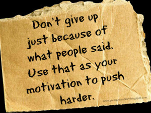 Don't give up just because of what people said. Use that as your ...