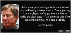 to coach better. I'm not putting it on the players. We've got to coach ...