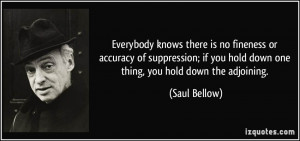 ... -of-suppression-if-you-hold-down-one-thing-you-saul-bellow-15232.jpg