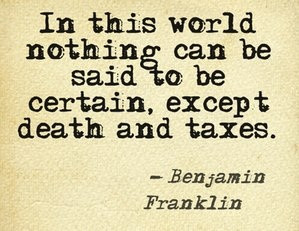 ... except death and taxes. -Benjamin Franklin #quote http://c2online.ca