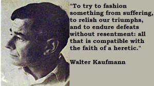 Walter kaufmann famous quotes 5