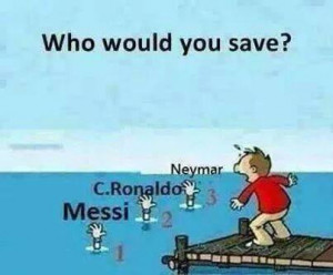 who would u save ?? option are :1)Neymar2)cr3)messi