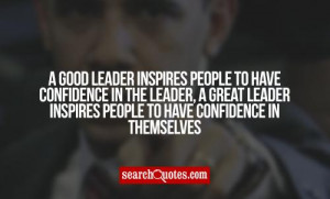 good leader inspires people to have confidence in the leader, a great ...
