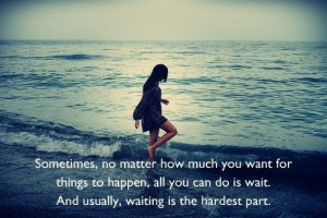 This is so true. Waiting is always hard. But I will wait. I'm ...
