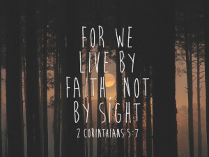 We live by faith not by sight