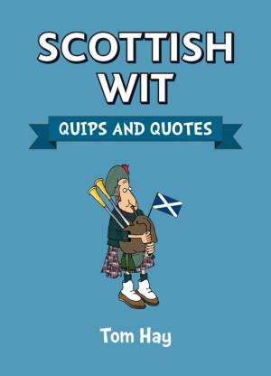 scottish wit quips and quotes author tom hay price £ 5 99 dimensions ...