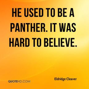 Eldridge Cleaver - He used to be a Panther. It was hard to believe.