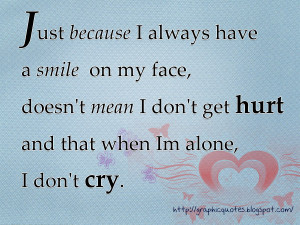 just because you see me smiling doesn t mean i am happy i just keep ...