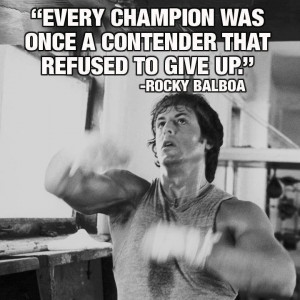 Every champion was once a contender that refused to give up - Rocky ...