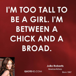 Tall Girls Quotes I'm too tall to be a girl.