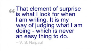 Writing Quote by V. S. Naipaul