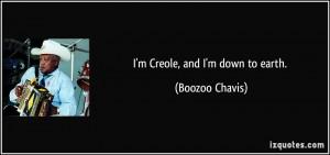 Creole, and I'm down to earth. - Boozoo Chavis