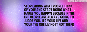 Stop caring what people think of you! and start doing what makes you ...