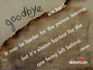 ... Person Leaving,but It's always hardest for the one being left behind