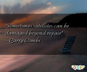 Sometimes satellites can be damaged beyond repair .