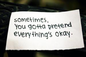 "Sometimes, you gotta pretend everything is okay"""