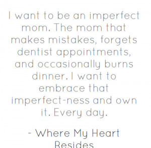 want to be an imperfect mom. The mom that