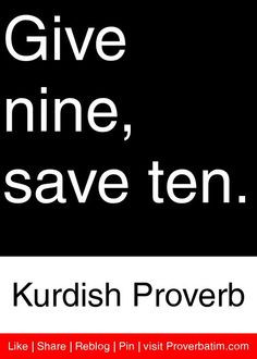 Give nine, save ten. - Kurdish Proverb #proverbs #quotes More