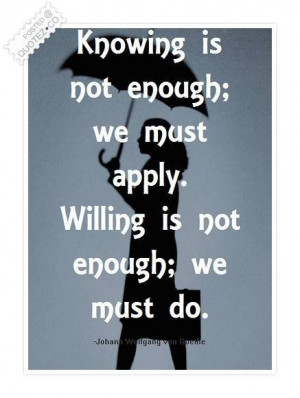 Knowing is not enough quote