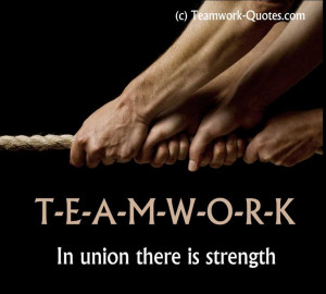 Teamwork In Union There Is Strength.