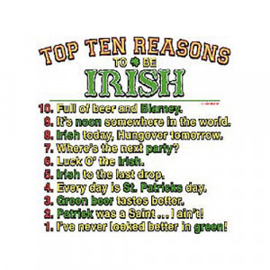 top ten reasons to be irish funny t shirt 500x500 Funny Irish Phrases