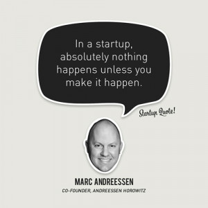 ... you make it happen. - Marc Andreessen #startup #quote #inspiration