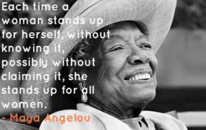 Each Time a Woman Maya Angelou Quote Stand Up
