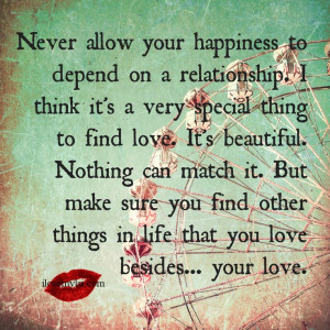 Source: http://ilovemylsi.com/never-allow-your-happiness-to-depend-on ...
