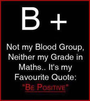 ... my Blood Group, neither my grade in math. It's my favourite quote. Be