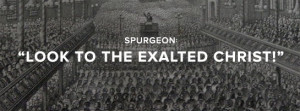 Spurgeon: When Tragedy Hits, Look to the Exalted Christ